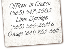 Offices in Cresco (563)547-2382, Lime Spring (563)566-2621 & Osage (641)732-6611